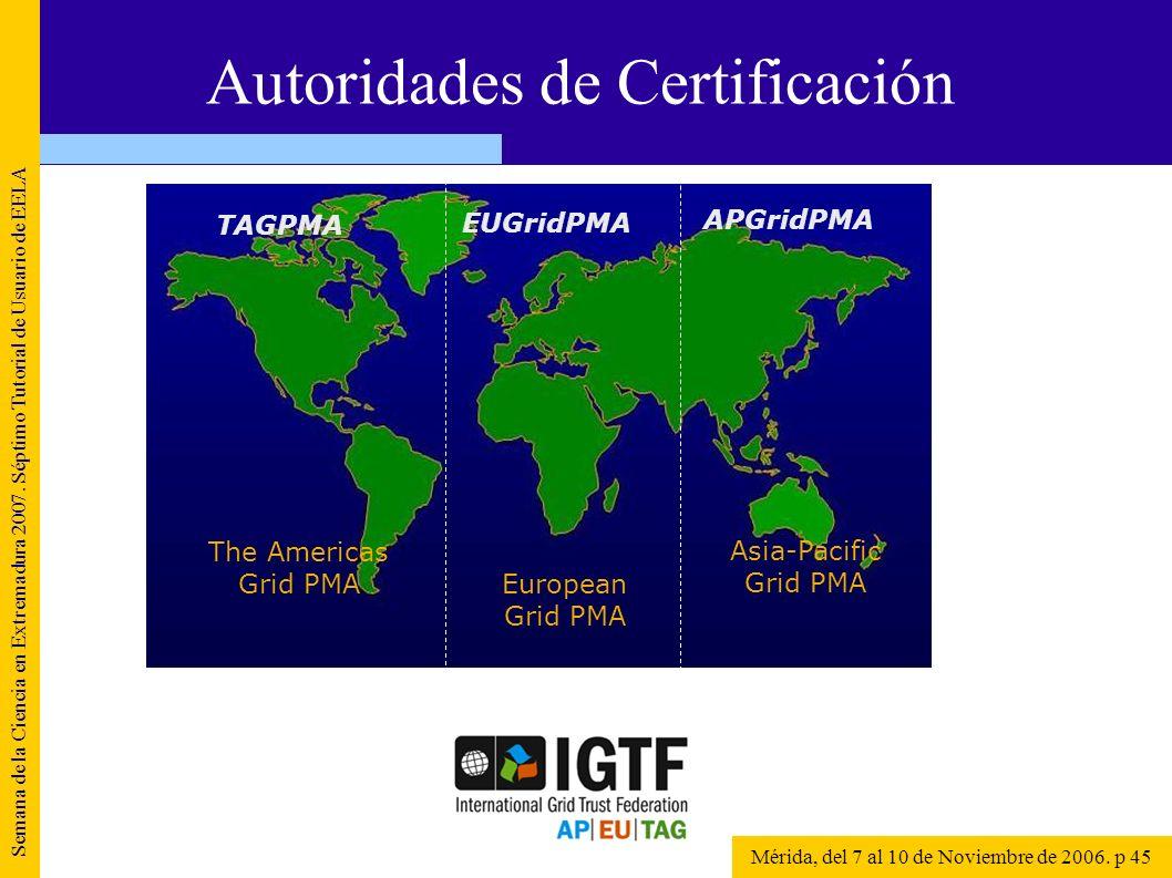 Semana de la Ciencia en Extremadura 2007. Séptimo Tutorial de Usuario de EELA Mérida, del 7 al 10 de Noviembre de 2006. p 45 Autoridades de Certificac