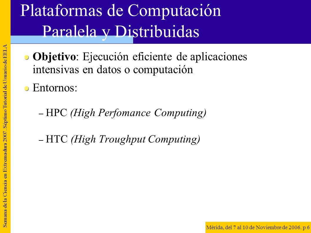 Objetivo: Ejecución eficiente de aplicaciones intensivas en datos o computación Entornos: – HPC (High Perfomance Computing) – HTC (High Troughput Comp