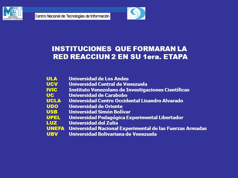 ULA Universidad de Los Andes UCV Universidad Central de Venezuela IVIC Instituto Venezolano de Investigaciones Científicas UC Universidad de Carabobo