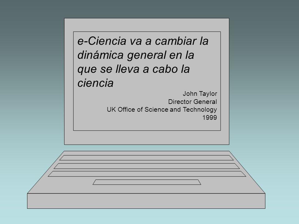 De acuerdo con Malcom Atkinson (SunLabs), e-Ciencia es la invención y explotación de métodos computacionales avanzados Generar, curar y analizar datos científicos Experimentos Observaciones Simulaciones