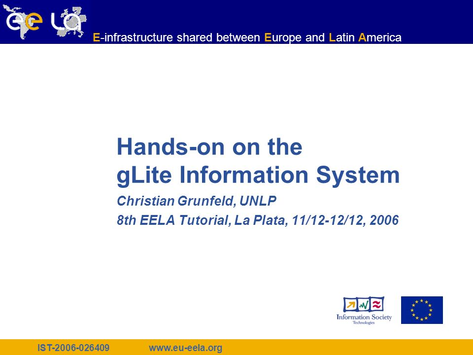 IST-2006-026409 E-infrastructure shared between Europe and Latin America www.eu-eela.org Santiago - Chile, EELA Tutorial, 06-07.09.2006 2 BDII – MDS: lcg-infosites y lcg-info R-GMA: rgma Information System
