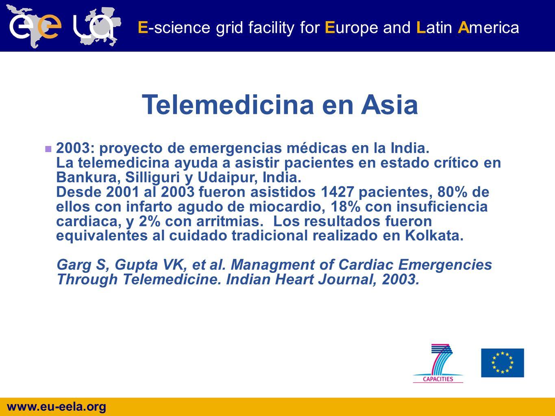 www.eu-eela.org E-science grid facility for Europe and Latin America Telemedicina en Asia 2003: proyecto de emergencias médicas en la India.