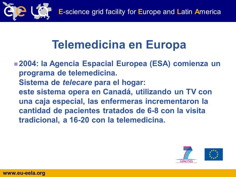 www.eu-eela.org E-science grid facility for Europe and Latin America Telemedicina en Europa 2004: la Agencia Espacial Europea (ESA) comienza un programa de telemedicina.