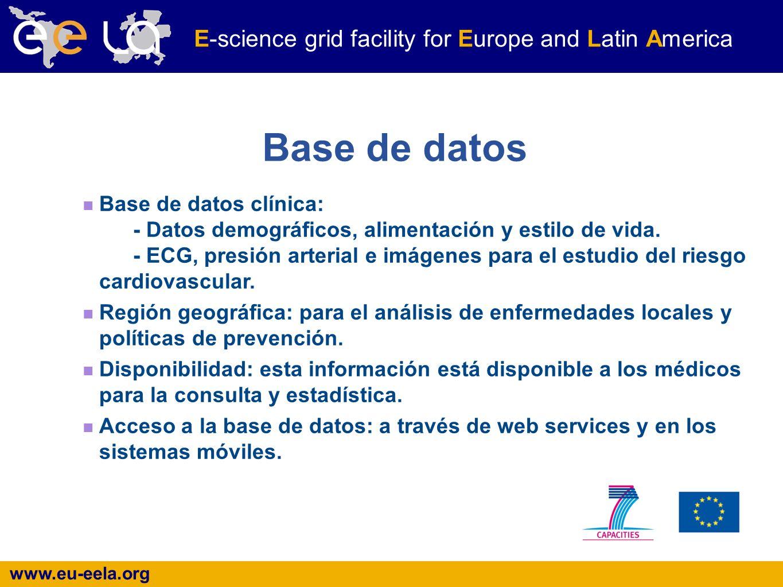 www.eu-eela.org E-science grid facility for Europe and Latin America Base de datos Base de datos clínica: - Datos demográficos, alimentación y estilo de vida.
