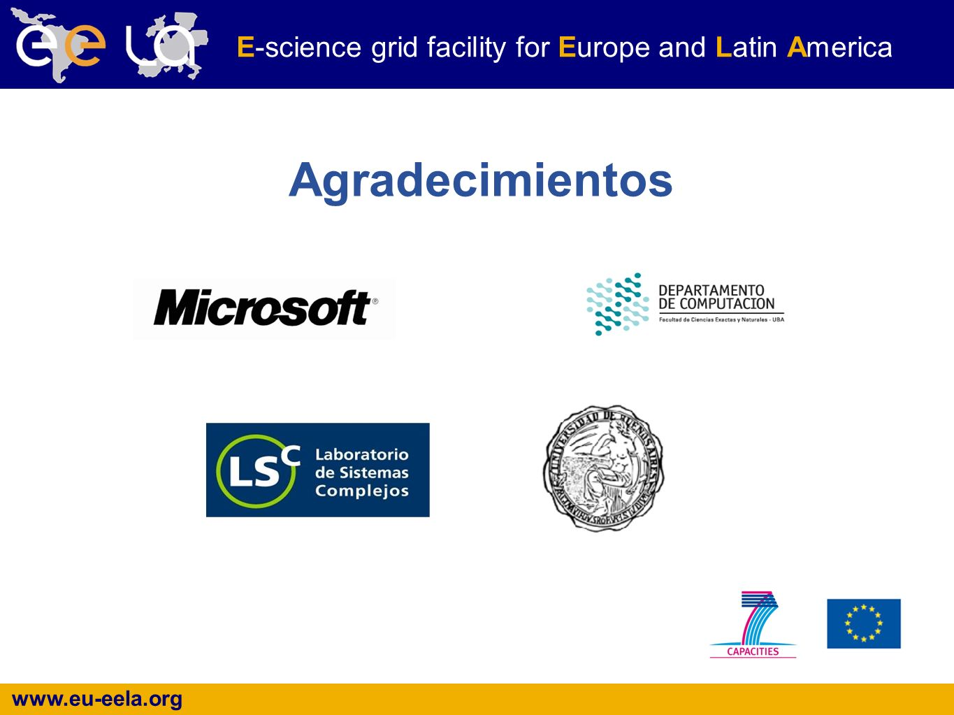 www.eu-eela.org E-science grid facility for Europe and Latin America Agradecimientos