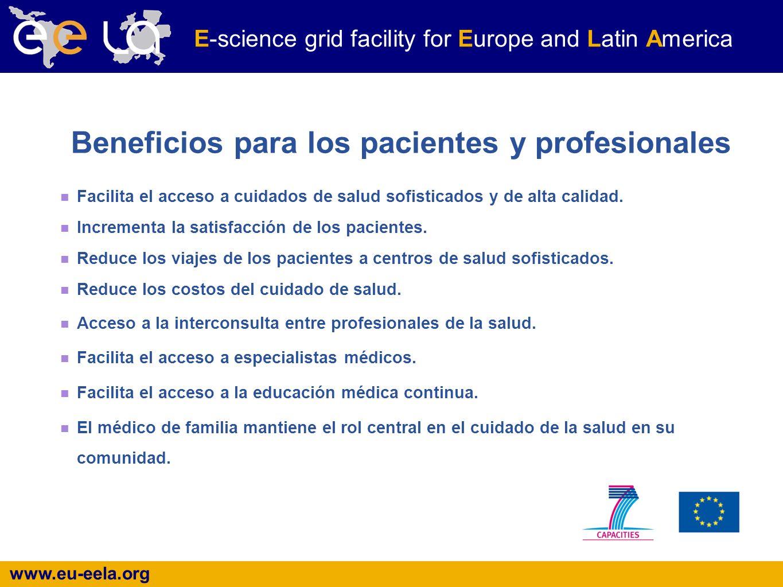 www.eu-eela.org E-science grid facility for Europe and Latin America Beneficios para los pacientes y profesionales Facilita el acceso a cuidados de salud sofisticados y de alta calidad.