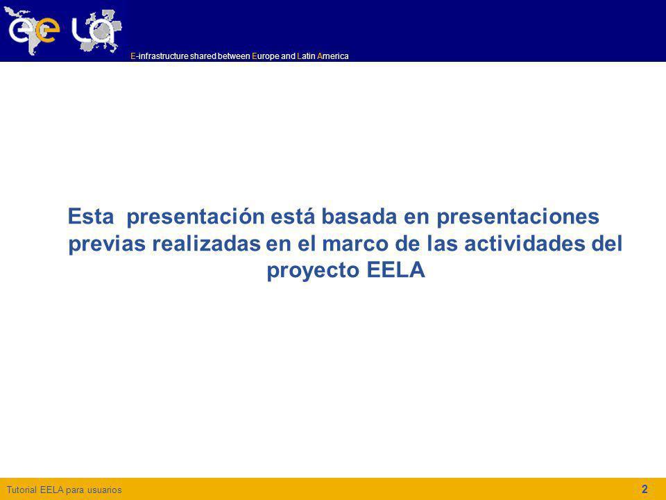 Tutorial EELA para usuarios E-infrastructure shared between Europe and Latin America 2 Esta presentación está basada en presentaciones previas realiza