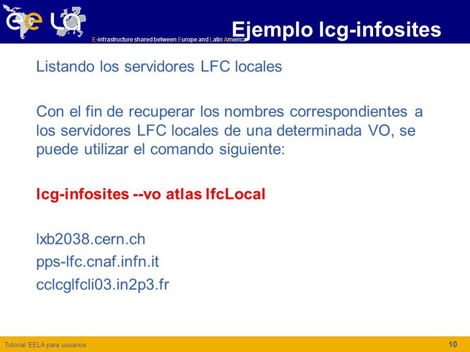Tutorial EELA para usuarios E-infrastructure shared between Europe and Latin America 10 Listando los servidores LFC locales Con el fin de recuperar lo