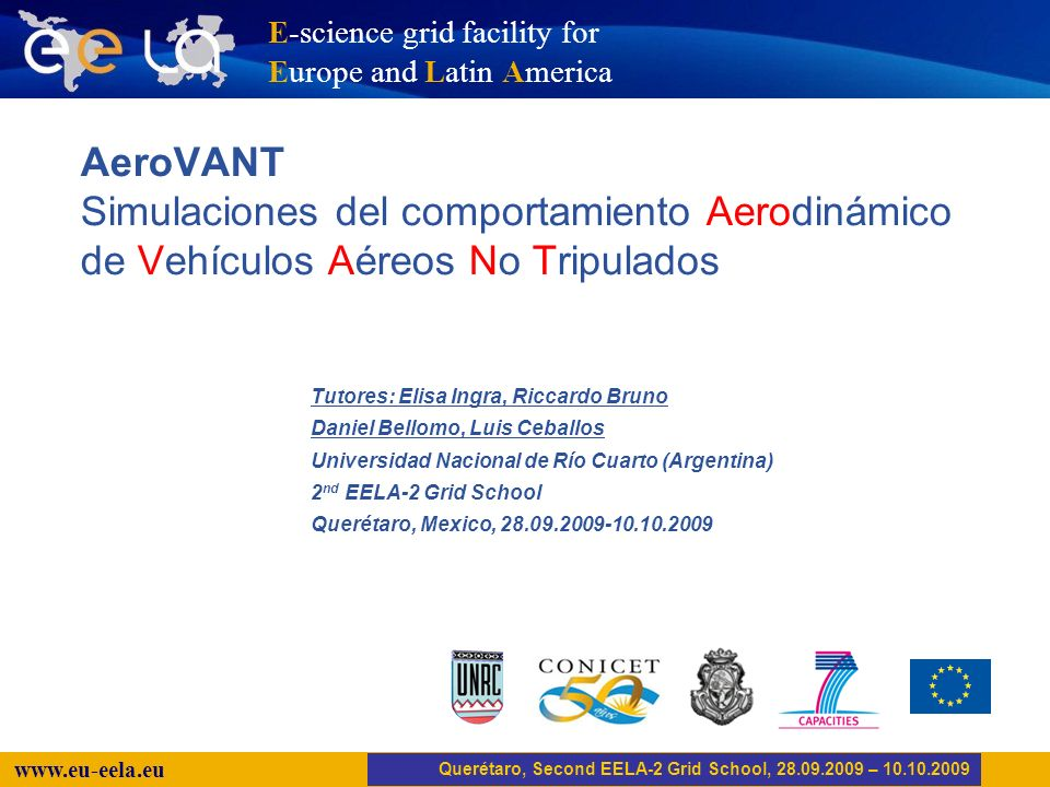 Trujillo, EELA-2 Kick-off-Meeting, 20.04.2008 12 www.eu-eela.eu #!/bin/sh # init myproxy./init-grid-m12.sh # varibles PROD=prod.vo.eu-eela.eu EXP=$1 # query to AMGA: number of jobs MDCLI=mdcli DIR=/schooldir/aerovant ANGLES=`$MDCLI selectattr $DIR/angles:Angle 1=1 | wc -l` echo $ANGLES GEOM=`$MDCLI selectattr $DIR/geometries:Geometry 1=1 | wc -l` echo $GEOM NEXEC=$[$GEOM*$ANGLES+1] # JDL generation cat jdl_template | sed s/%SETPARAMETERS%/2/ | sed s/%SETEXPERIMENT%/$EXP/ > aerovant.jdl # submit job./submitjob.sh aerovant.jdl AeroVANT.sh Querétaro, Second EELA-2 Grid School, 28.09.2009 – 10.10.2009 Nombre del experimento ( e.g.