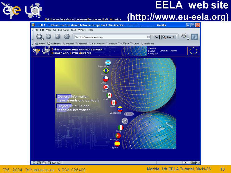 FP62004Infrastructures6-SSA-026409 E-infrastructure shared between Europe and Latin America Merida, 7th EELA Tutorial, 08-11-06 10 EELA web site (http://www.eu-eela.org)