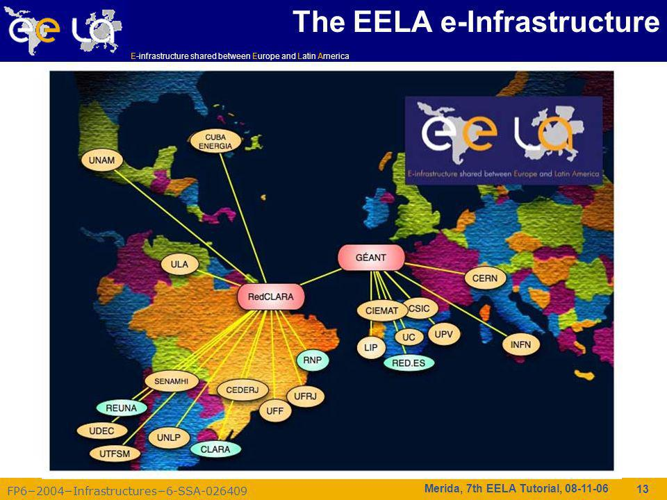 FP62004Infrastructures6-SSA-026409 E-infrastructure shared between Europe and Latin America Merida, 7th EELA Tutorial, 08-11-06 13 The EELA e-Infrastructure