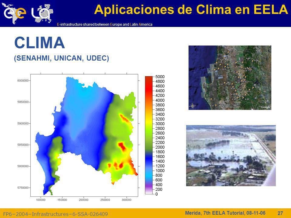 FP62004Infrastructures6-SSA-026409 E-infrastructure shared between Europe and Latin America Merida, 7th EELA Tutorial, 08-11-06 27 Aplicaciones de Clima en EELA CLIMA (SENAHMI, UNICAN, UDEC)