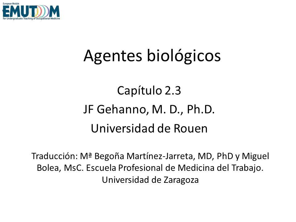 Agentes biológicos Capítulo 2.3 JF Gehanno, M. D., Ph.D. Universidad de Rouen Traducción: Mª Begoña Martínez-Jarreta, MD, PhD y Miguel Bolea, MsC. Esc