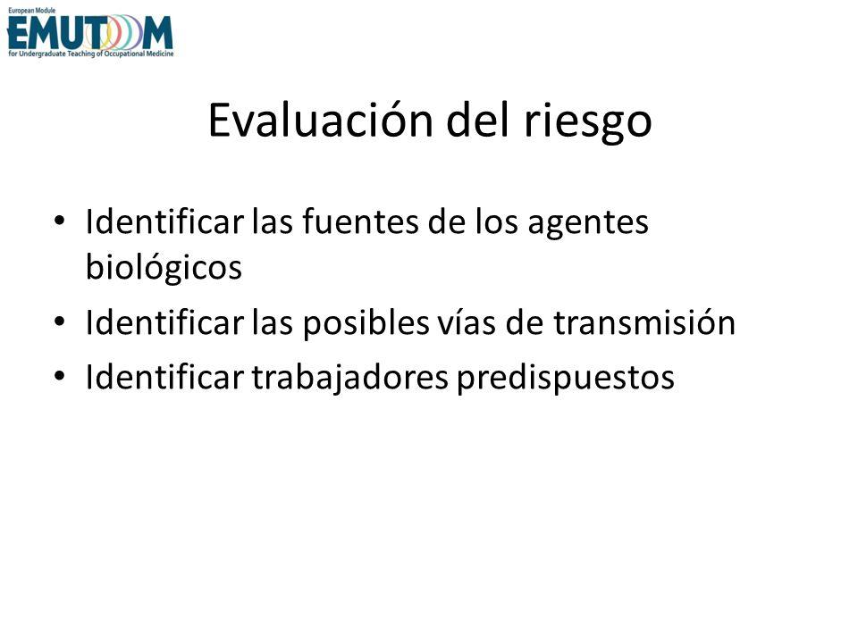 Evaluación del riesgo Identificar las fuentes de los agentes biológicos Identificar las posibles vías de transmisión Identificar trabajadores predispu