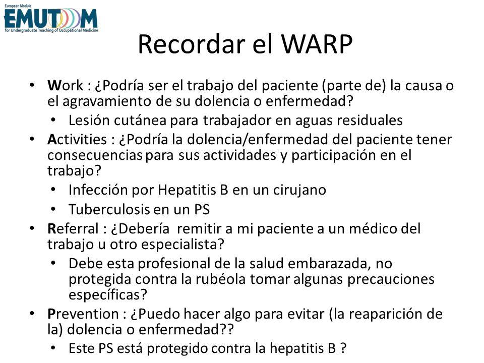 Recordar el WARP Work : ¿Podría ser el trabajo del paciente (parte de) la causa o el agravamiento de su dolencia o enfermedad? Lesión cutánea para tra