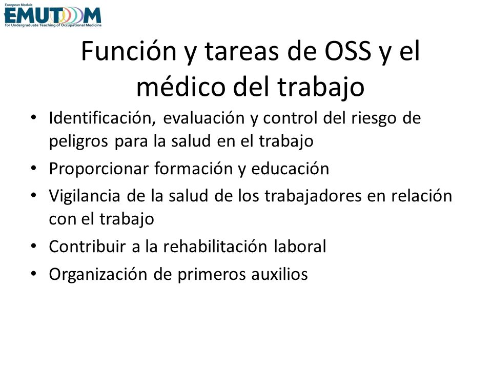 Función y tareas de OSS y el médico del trabajo Identificación, evaluación y control del riesgo de peligros para la salud en el trabajo Proporcionar f