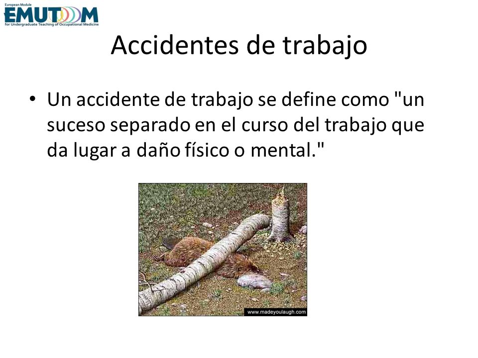 Accidentes de trabajo Un accidente de trabajo se define como