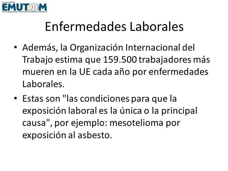 Enfermedades Laborales Además, la Organización Internacional del Trabajo estima que 159.500 trabajadores más mueren en la UE cada año por enfermedades