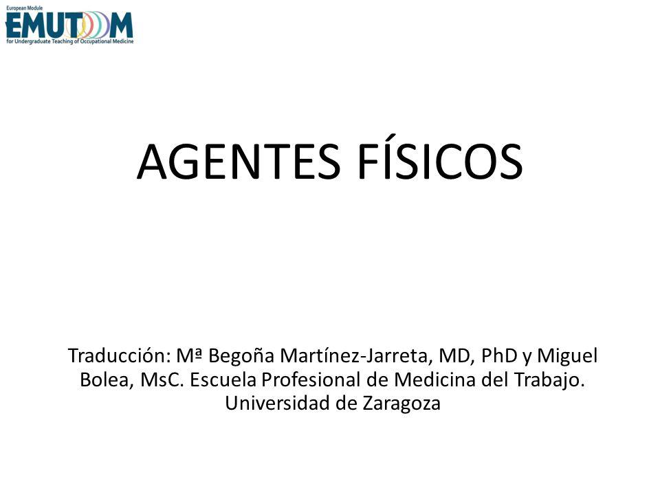 AGENTES FÍSICOS Traducción: Mª Begoña Martínez-Jarreta, MD, PhD y Miguel Bolea, MsC. Escuela Profesional de Medicina del Trabajo. Universidad de Zarag