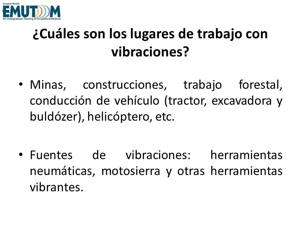 ¿Cuáles son los lugares de trabajo con vibraciones? Minas, construcciones, trabajo forestal, conducción de vehículo (tractor, excavadora y buldózer),