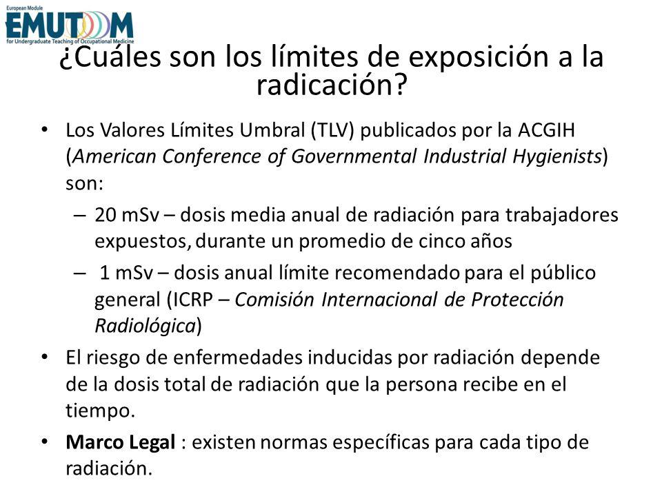 ¿Cuáles son los límites de exposición a la radicación? Los Valores Límites Umbral (TLV) publicados por la ACGIH (American Conference of Governmental I