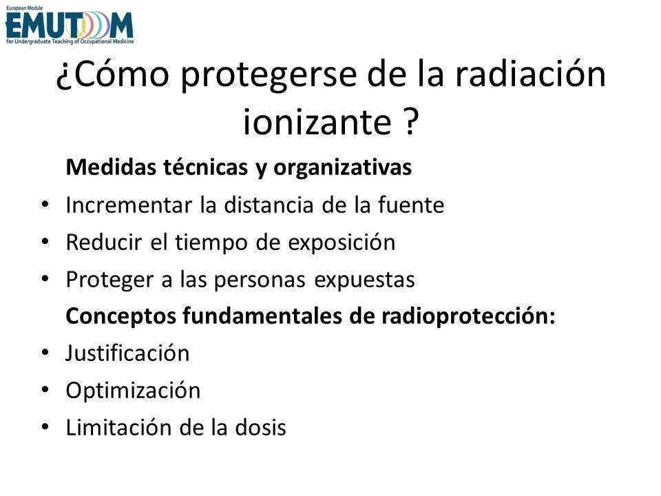 ¿Cómo protegerse de la radiación ionizante ? Medidas técnicas y organizativas Incrementar la distancia de la fuente Reducir el tiempo de exposición Pr