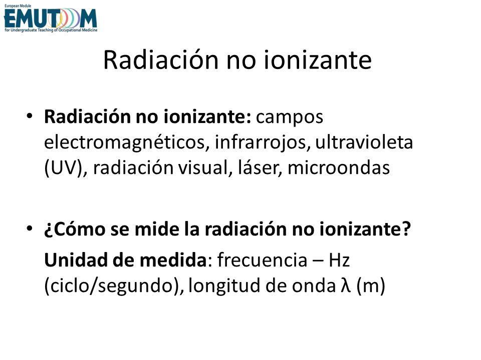 Radiación no ionizante Radiación no ionizante: campos electromagnéticos, infrarrojos, ultravioleta (UV), radiación visual, láser, microondas ¿Cómo se
