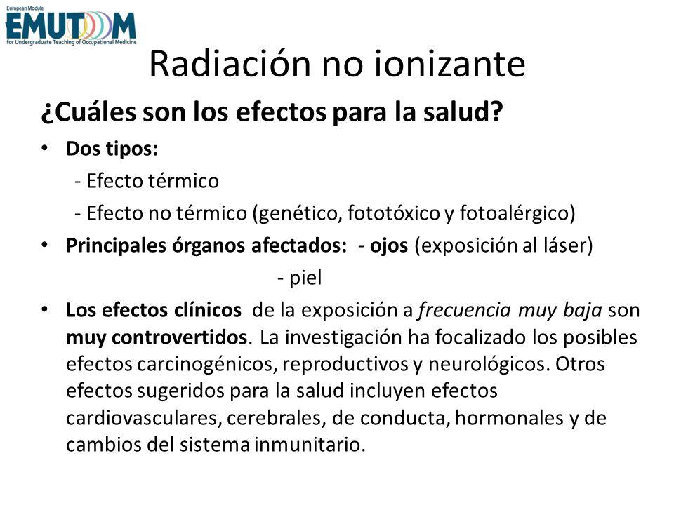 Radiación no ionizante ¿Cuáles son los efectos para la salud? Dos tipos: - Efecto térmico - Efecto no térmico (genético, fototóxico y fotoalérgico) Pr