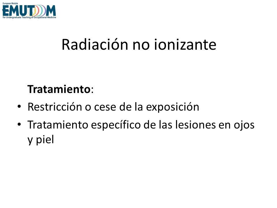 Radiación no ionizante Tratamiento: Restricción o cese de la exposición Tratamiento específico de las lesiones en ojos y piel