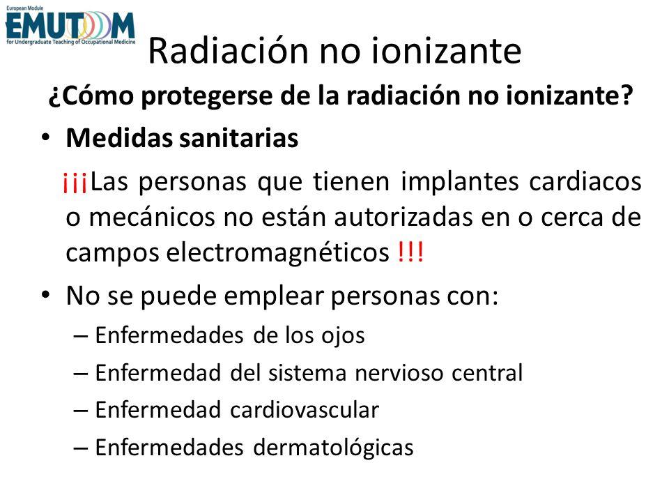 Radiación no ionizante ¿Cómo protegerse de la radiación no ionizante? Medidas sanitarias ¡¡¡Las personas que tienen implantes cardiacos o mecánicos no