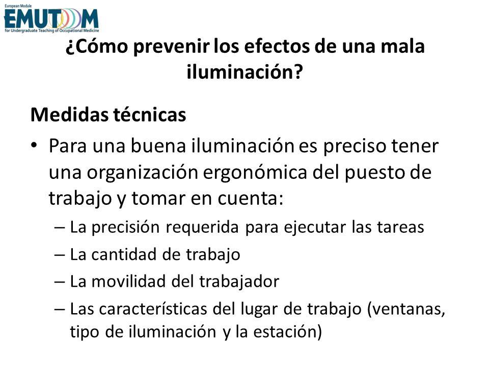 ¿Cómo prevenir los efectos de una mala iluminación? Medidas técnicas Para una buena iluminación es preciso tener una organización ergonómica del puest