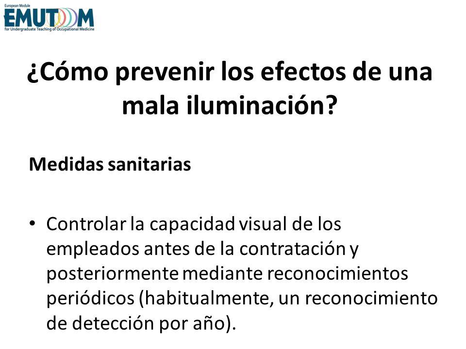 ¿Cómo prevenir los efectos de una mala iluminación? Medidas sanitarias Controlar la capacidad visual de los empleados antes de la contratación y poste