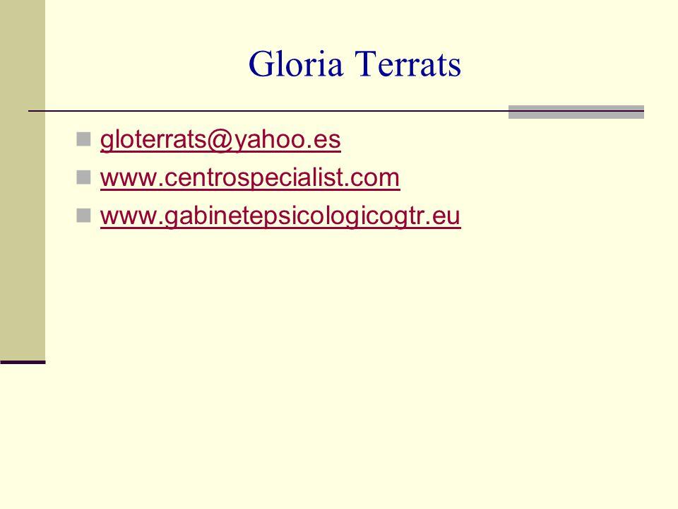 Gloria Terrats gloterrats@yahoo.es www.centrospecialist.com www.gabinetepsicologicogtr.eu