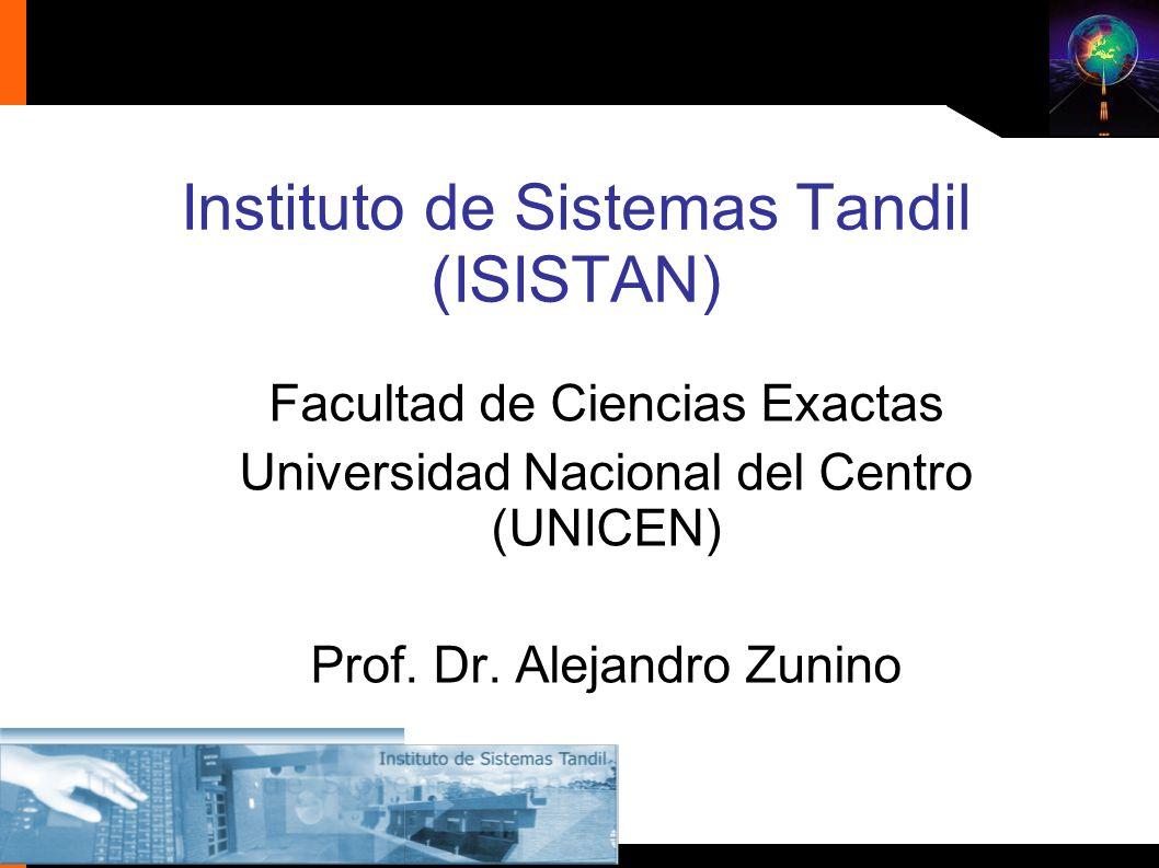 Facultad de Ciencias Exactas Universidad Nacional del Centro (UNICEN) Prof. Dr. Alejandro Zunino Instituto de Sistemas Tandil (ISISTAN)