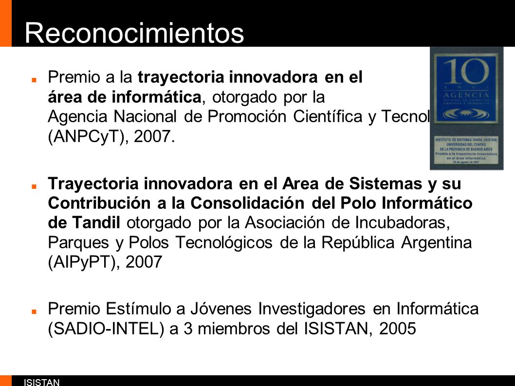 ISISTAN Reconocimientos Premio a la trayectoria innovadora en el área de informática, otorgado por la Agencia Nacional de Promoción Científica y Tecno