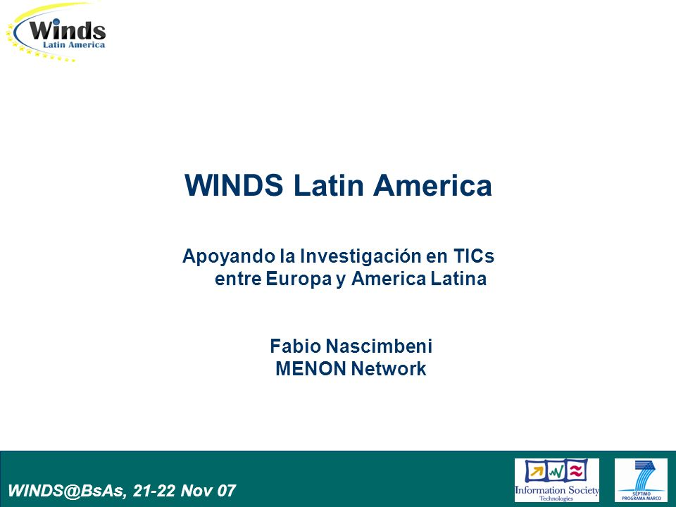 WINDS@BsAs, 21-22 Nov 07 WINDS Latin America Apoyando la Investigación en TICs entre Europa y America Latina Fabio Nascimbeni MENON Network