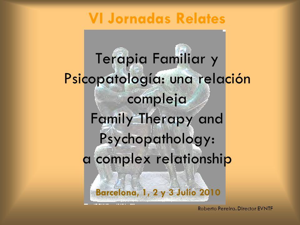 Roberto Pereira. Director EVNTF VI Jornadas Relates Terapia Familiar y Psicopatología: una relación compleja Family Therapy and Psychopathology: a com