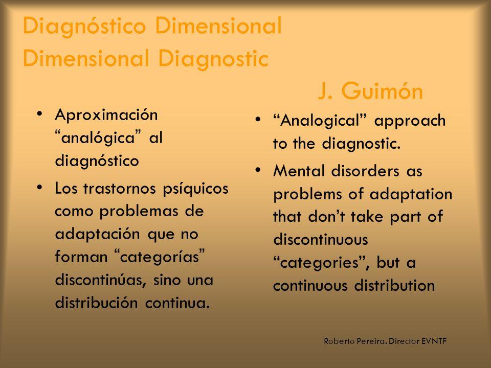 Roberto Pereira. Director EVNTF Diagnóstico Dimensional Dimensional Diagnostic J. Guimón Aproximaciónanalógica al diagnóstico Los trastornos psíquicos