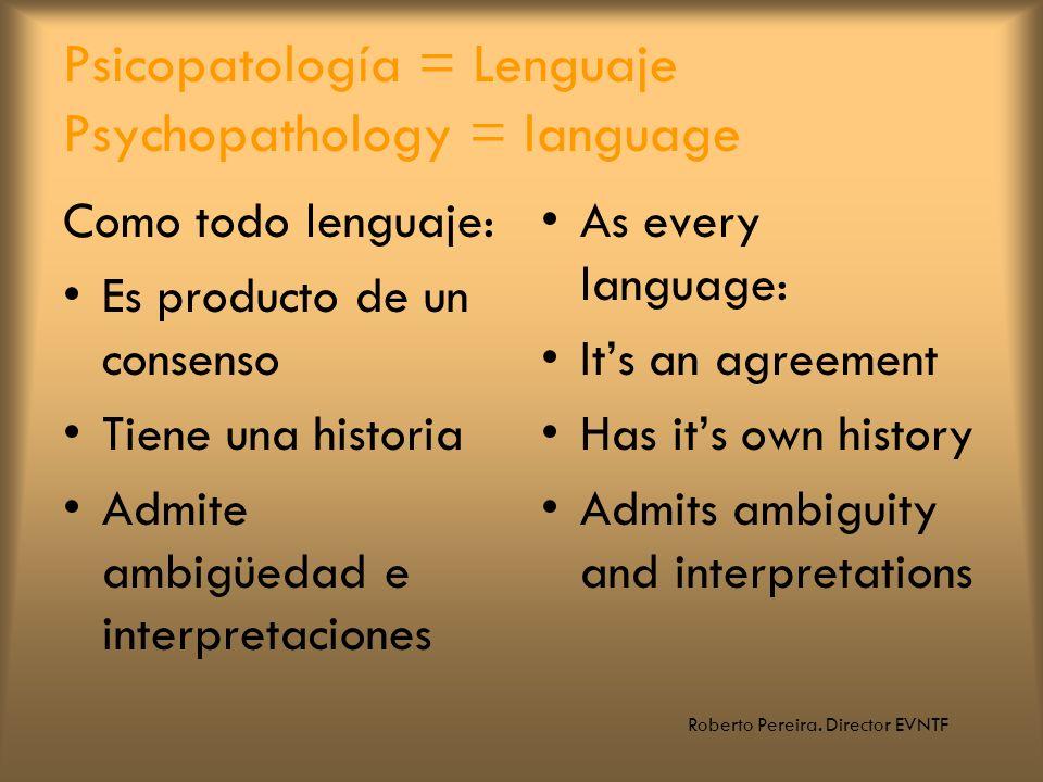 Roberto Pereira. Director EVNTF Psicopatología = Lenguaje Psychopathology = language Como todo lenguaje: Es producto de un consenso Tiene una historia