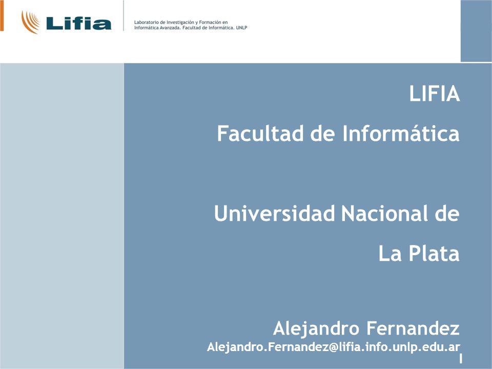 LIFIA Facultad de Informática Universidad Nacional de La Plata Alejandro Fernandez Alejandro.Fernandez@lifia.info.unlp.edu.ar