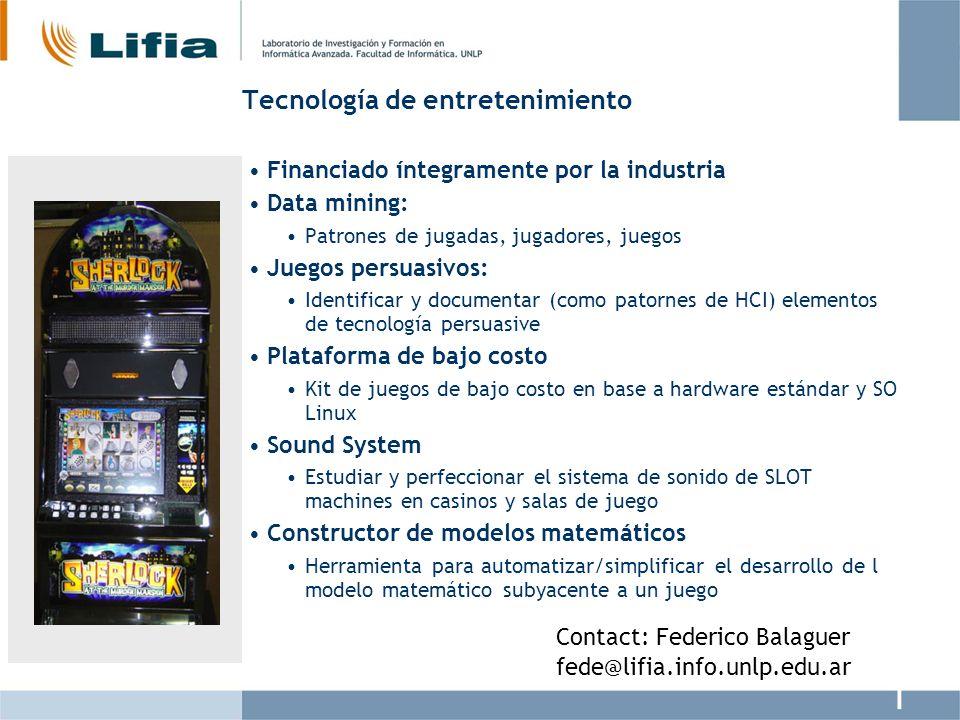 Tecnología de entretenimiento Financiado íntegramente por la industria Data mining: Patrones de jugadas, jugadores, juegos Juegos persuasivos: Identif