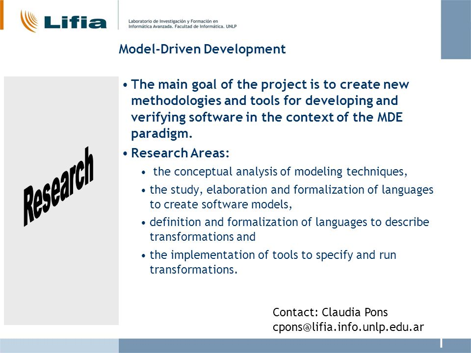 Model-Driven Development The main goal of the project is to create new methodologies and tools for developing and verifying software in the context of