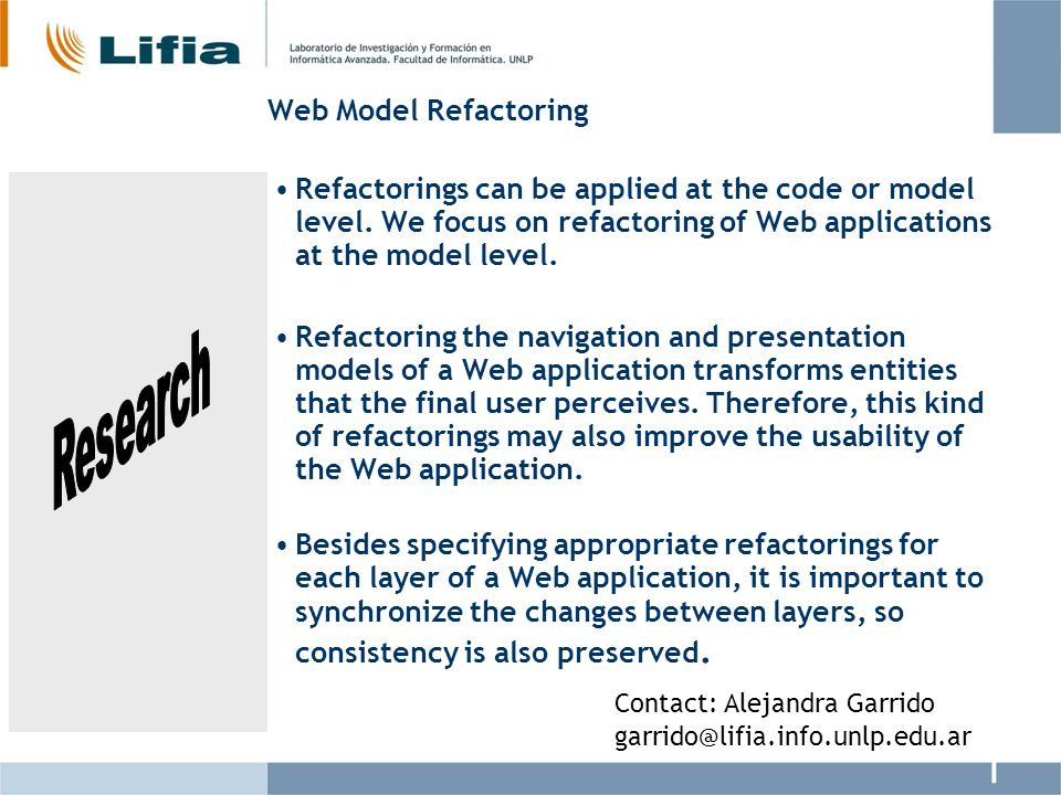 Web Model Refactoring Refactorings can be applied at the code or model level. We focus on refactoring of Web applications at the model level. Refactor