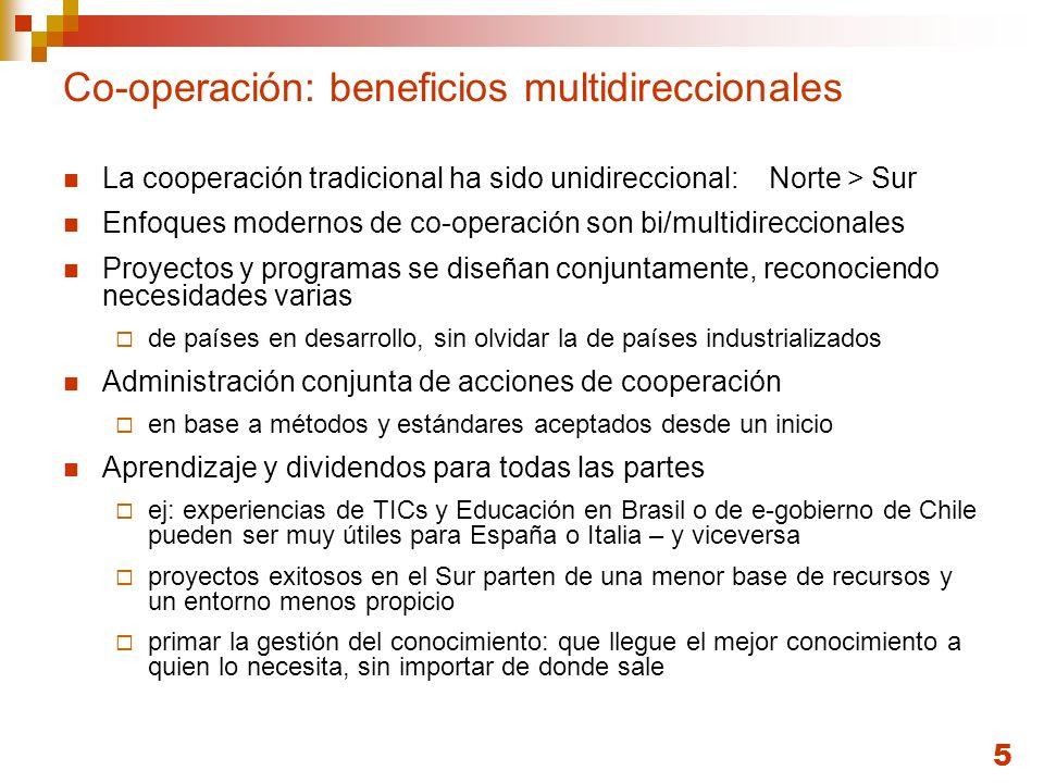 5 Co-operación: beneficios multidireccionales La cooperación tradicional ha sido unidireccional: Norte > Sur Enfoques modernos de co-operación son bi/