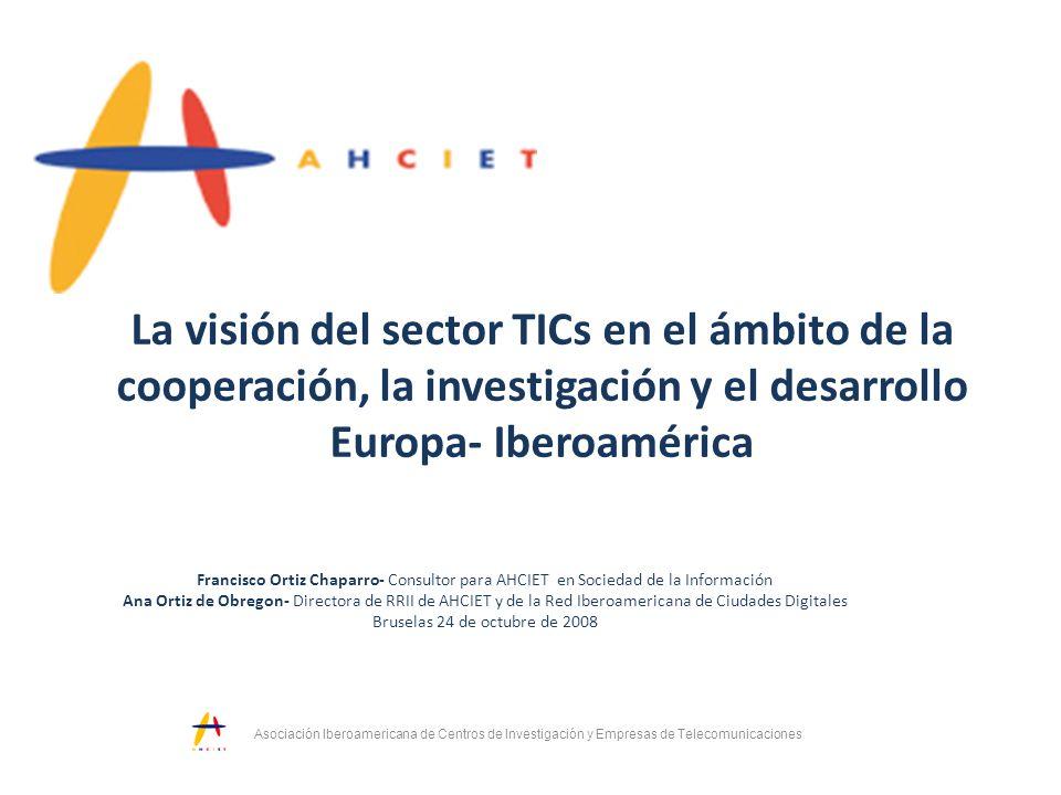 La visión del sector TICs en el ámbito de la cooperación, la investigación y el desarrollo Europa- Iberoamérica Asociación Iberoamericana de Centros d
