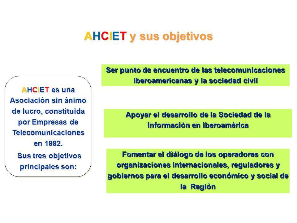 AHCIET y sus objetivos AHCIET es una Asociación sin ánimo de lucro, constituida por Empresas de Telecomunicaciones en 1982. Sus tres objetivos princip