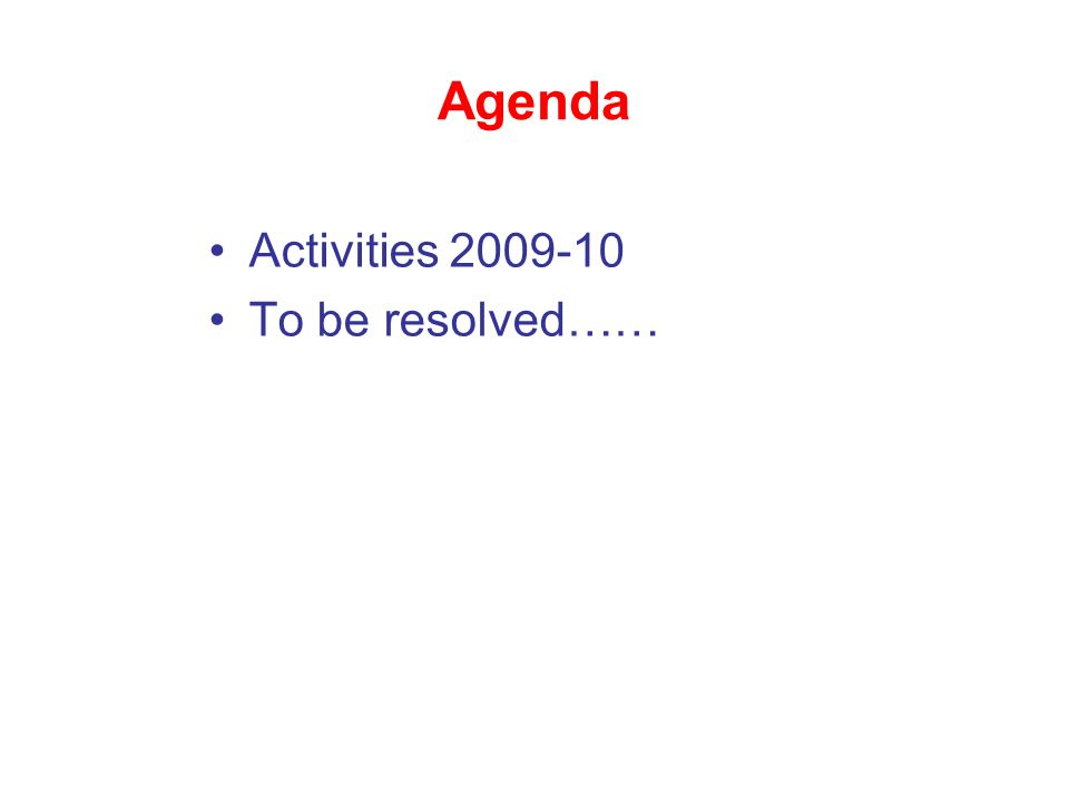 Agenda Activities To be resolved……