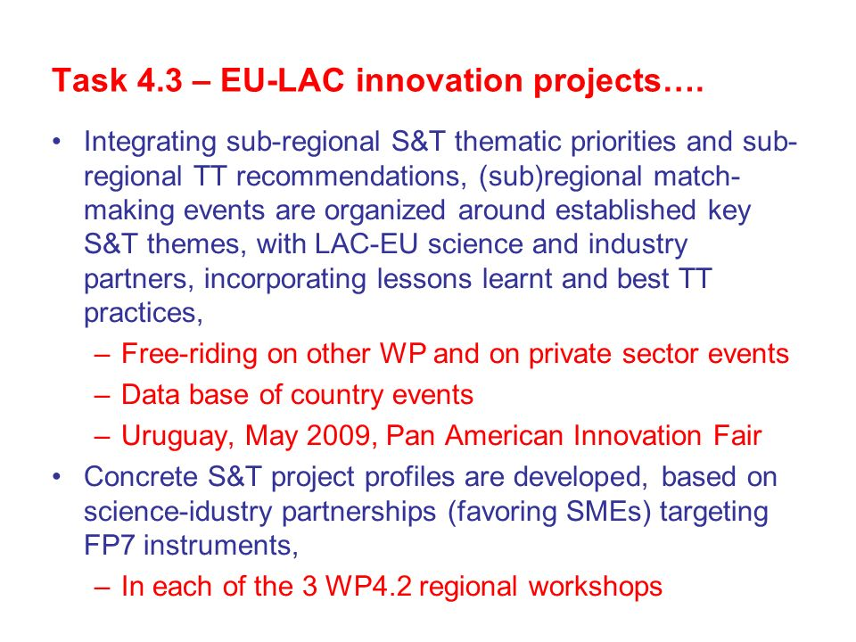 Task 4.3 – EU-LAC innovation projects…. Integrating sub-regional S&T thematic priorities and sub- regional TT recommendations, (sub)regional match- ma