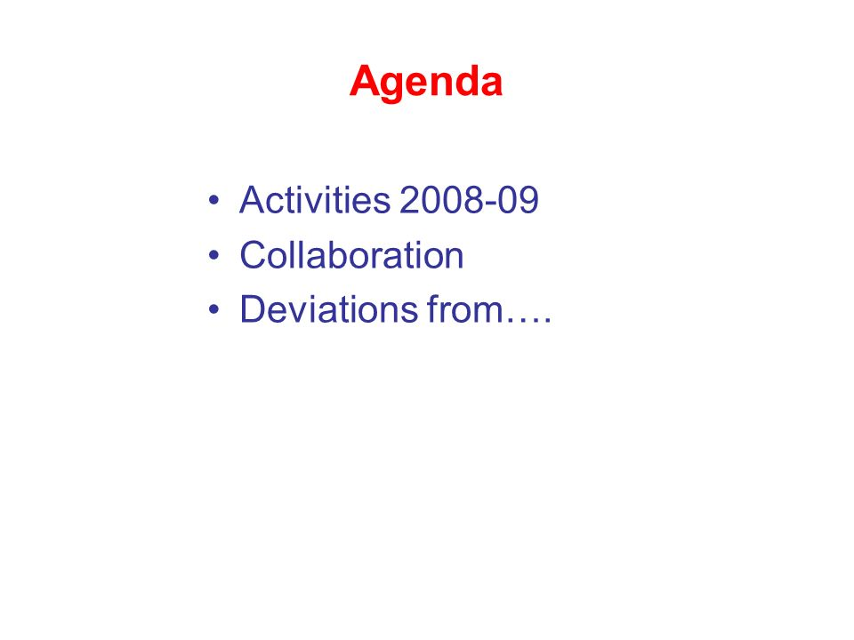 Agenda Activities 2008-09 Collaboration Deviations from….