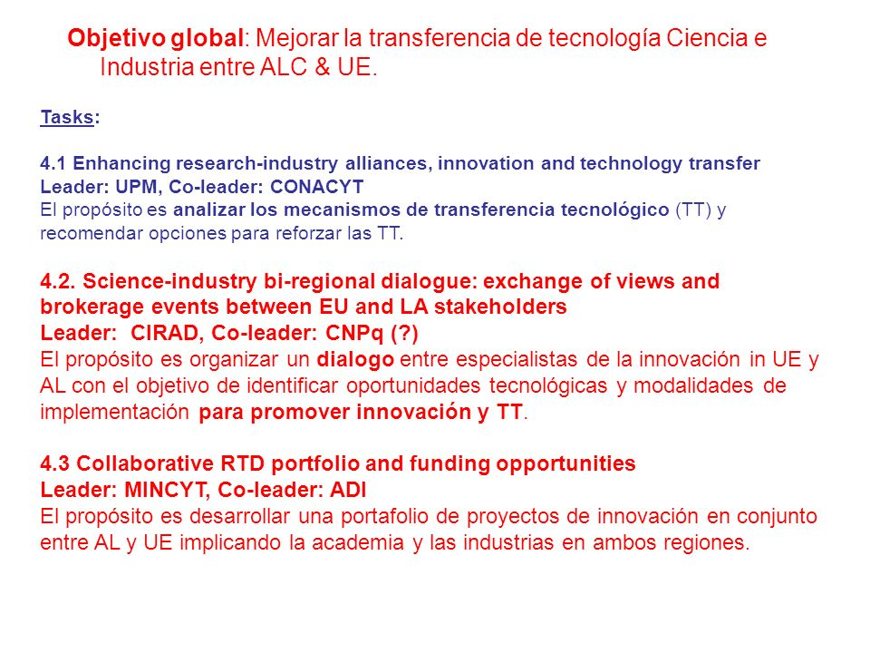 Objetivo global: Mejorar la transferencia de tecnología Ciencia e Industria entre ALC & UE. Tasks: 4.1 Enhancing research-industry alliances, innovati